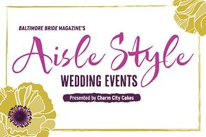 Baltimore Bride's March Aisle Style Bridal Event presented...