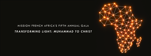 Mission French Africa's Fifth Annual Gala. Transforming Light: Muhammad to Christ
