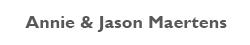 Annie & Jason Maertens