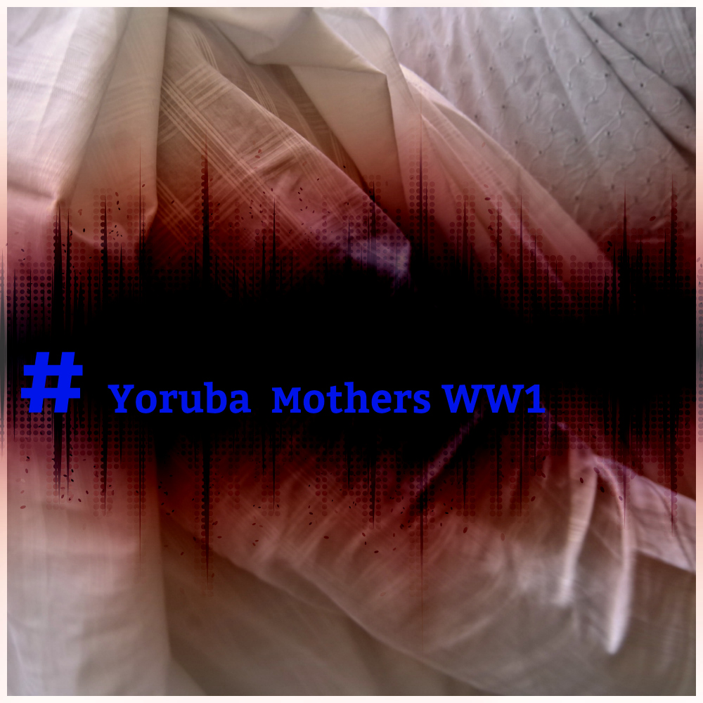 Yoruba mothers WW1 absent voices