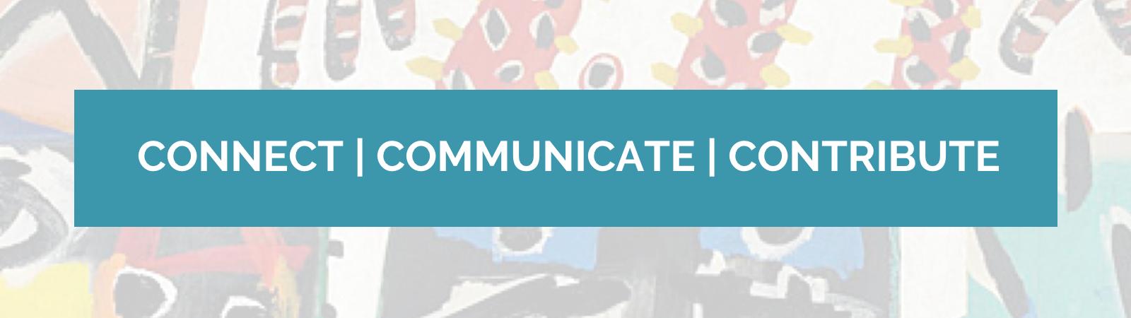 Connect Communicate Contribute