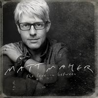 Matt Maher  'The Love in Between' Tour