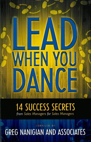Lead When You Dance: 14 Success Secrets from Sales Managers for Sales Managers