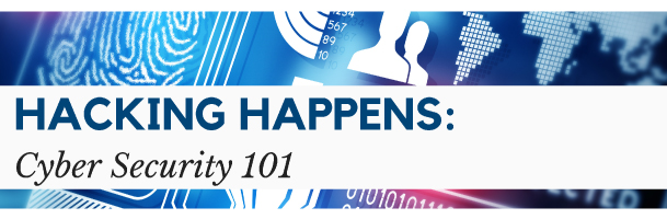 Hacking Happens: Cyber Security 101