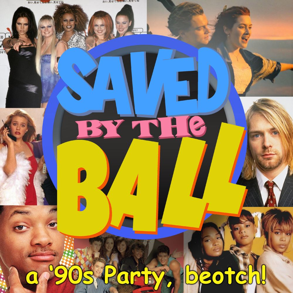 Saved By The Ball, a '90s Party, beotch!
