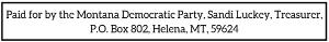 Paid for by the Montana Democratic Party, Sandi Luckey, Treasurer, P.O. Box 802, Helena, MT, 59624