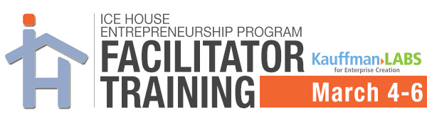 Ice House Entrepreneurship Program Facilitator Training March 2013