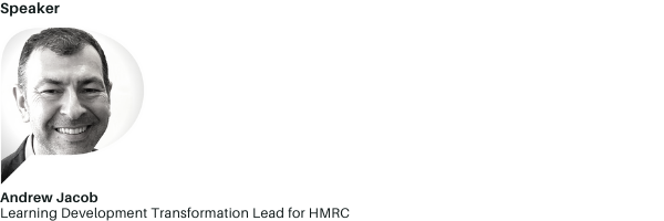 Andrew Jacob Learning Development Transformation Lead for HMRC