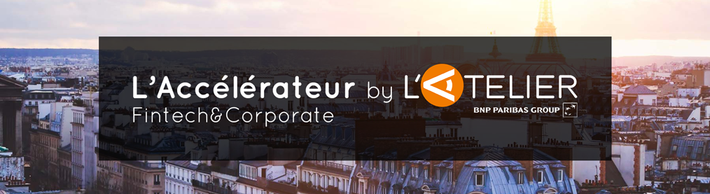 L'Accélérateur Fintech&Corporate by L'Atelier BNP PAribas