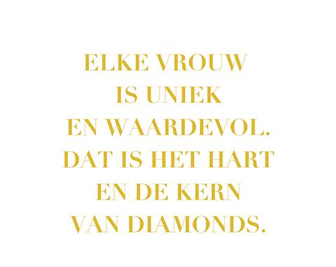 Elke vrouw is uniek en waardevol. Dat is het hart en de kern van Diamonds.