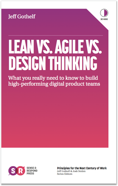 Lean vs Agile vs Design Thinking by Jeff Gothelf