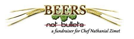Beers Not Bullets - A Fundraiser for Chef Nathanial Zimet