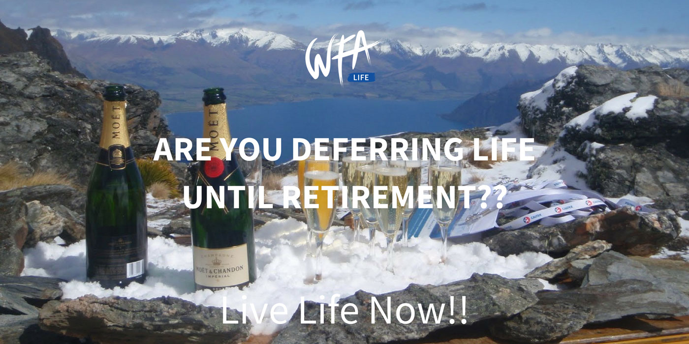 Are you deferring life until retirement