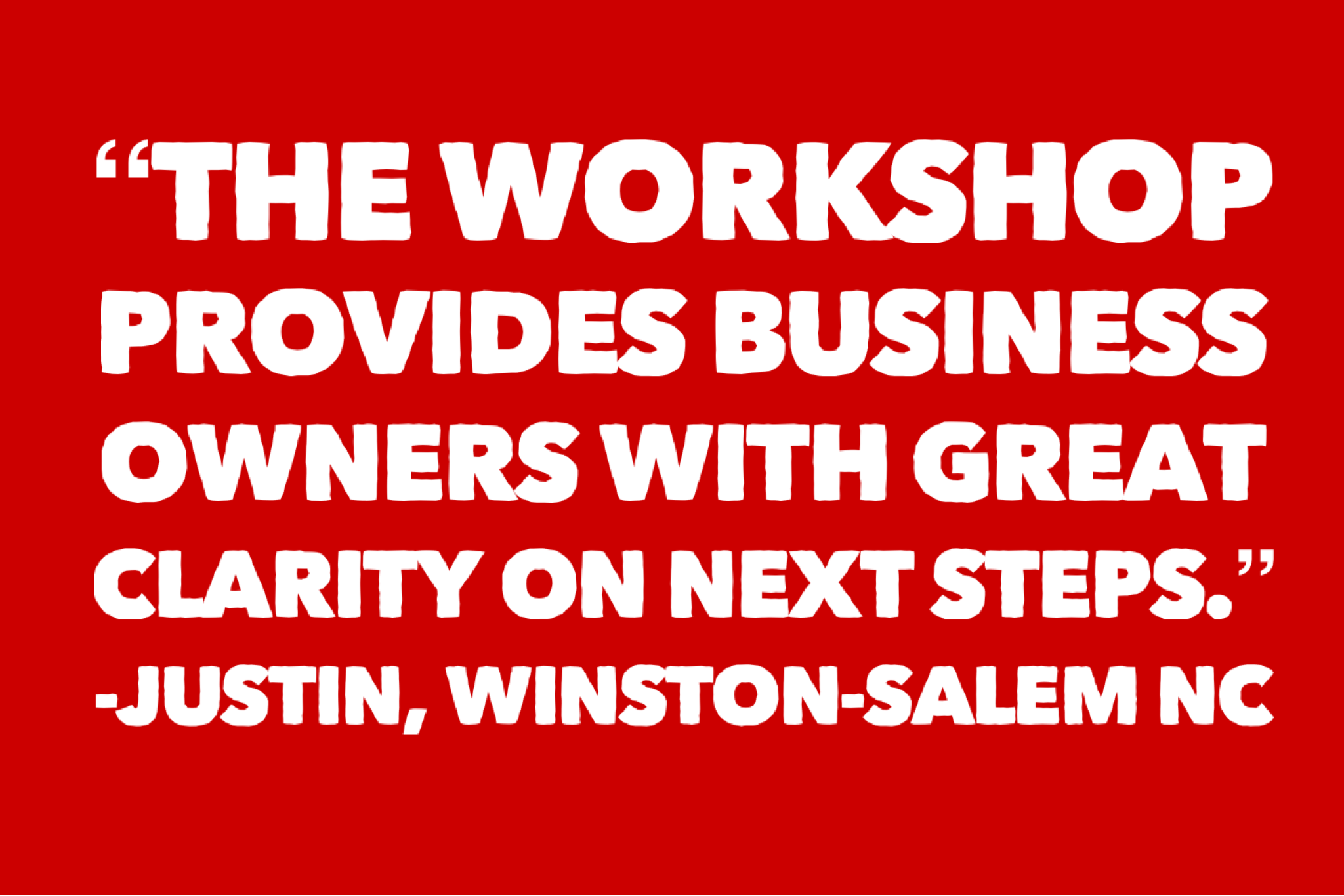 The workshop provides business owners with great clarity on next steps.