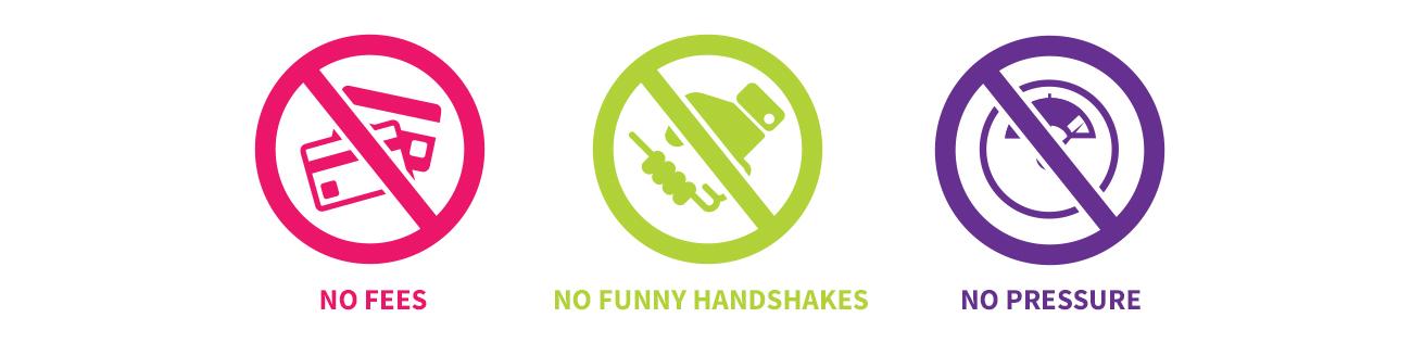 No Fees, No Funny Handshakes, No Pressure