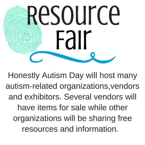 resource fair -Honestly Autism Day will host many autism-related organizations,vendors and exhibitors. Several vendors will have items for sale while other organizations will be sharing free resources and information.