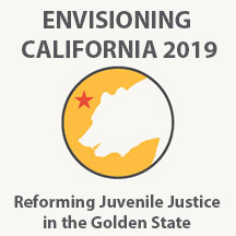 Envisioning California 2019: Reforming Juvenile Justice in the Golden State