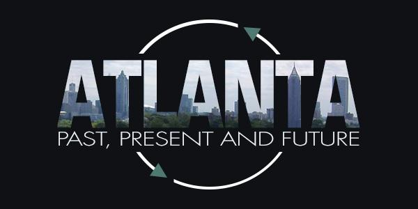 Atlanta   Past, Present & Future