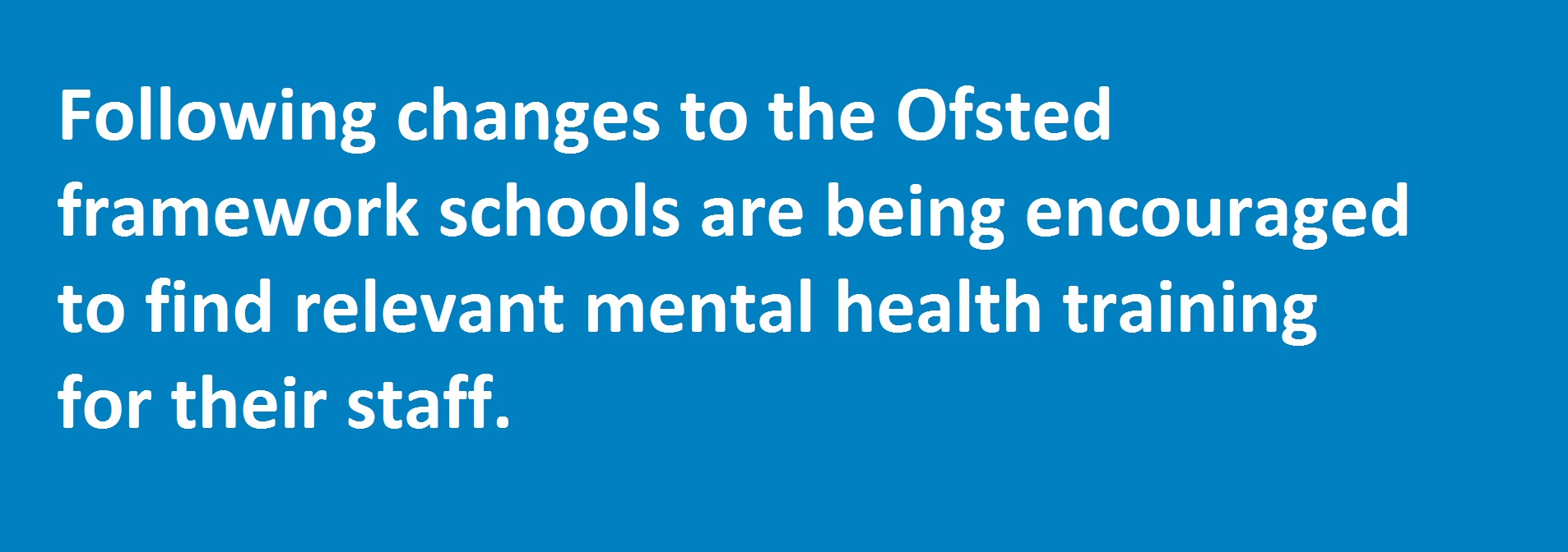 Following changes in the Ofsted framework schools are being encouraged to find mental health training relevant to their staff