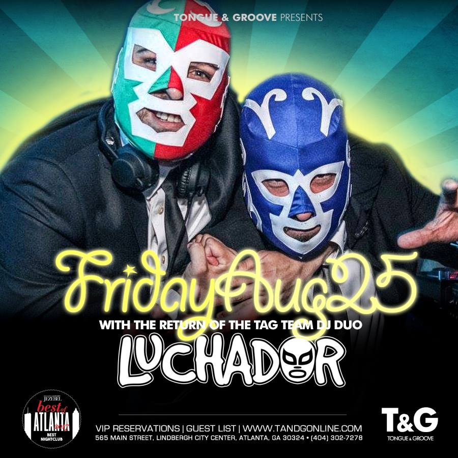 Luchador! Atlanta's Biggest Friday Night Party! - Tongue & Groove ...