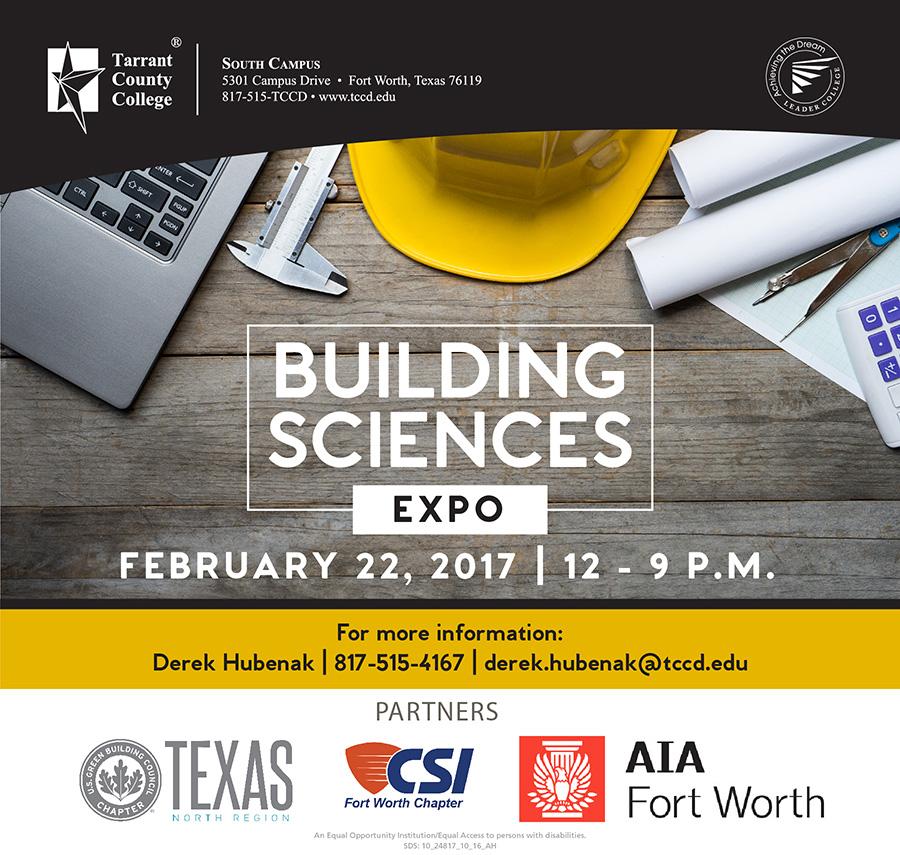 Building Sciences Expo 2017: What Lies Ahead  Hosted by:  American Institute of Architects (AIA) Fort Worth Construction Specifications Institute (CSI) TCC Community & Industry Education Services (CIE) U.S. Green Building Council (USGBC)  About the Expo  Are you an industry professional or a student in architecture, construction or similar field?  Earn Health, Safety and Welfare (HSW) continuing education credit while discussing future trends in green building.  Date: Wednesday, February 22, 2017 Time: noon–9 p.m.  Location  TCC South Campus (map) SETC Energy Technology Center 5301 Campus Drive Fort Worth, Texas 76119 Cost  Event: free Dinner: $25