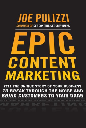 Joe Pulizzi Epic Content Marketing