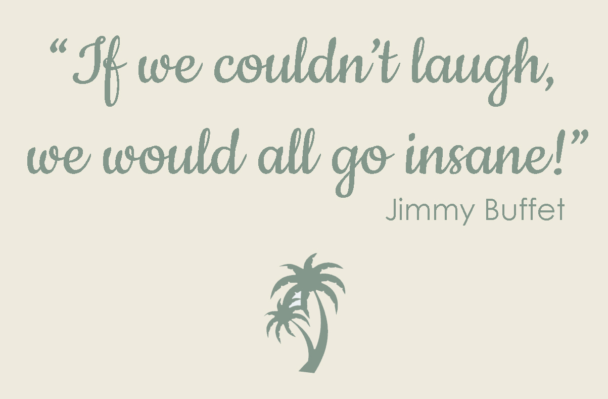 If we couldn't laugh we would all go insane!