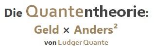 Die Quantentheorie: Geld x Anders² von Ludger Quante