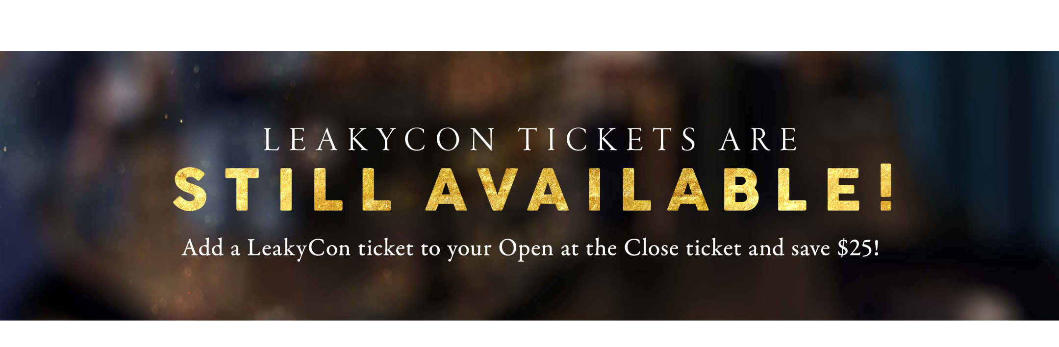 Add a LeakyCon ticket to your Open at the Close ticket to save $25!