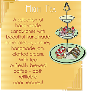 High Tea includes a selection of Sandwiches, Hand-made Cake Pieces, Scones, Handmade Jam, Clotted Cream, Tea or Coffee (both refillable upon request).