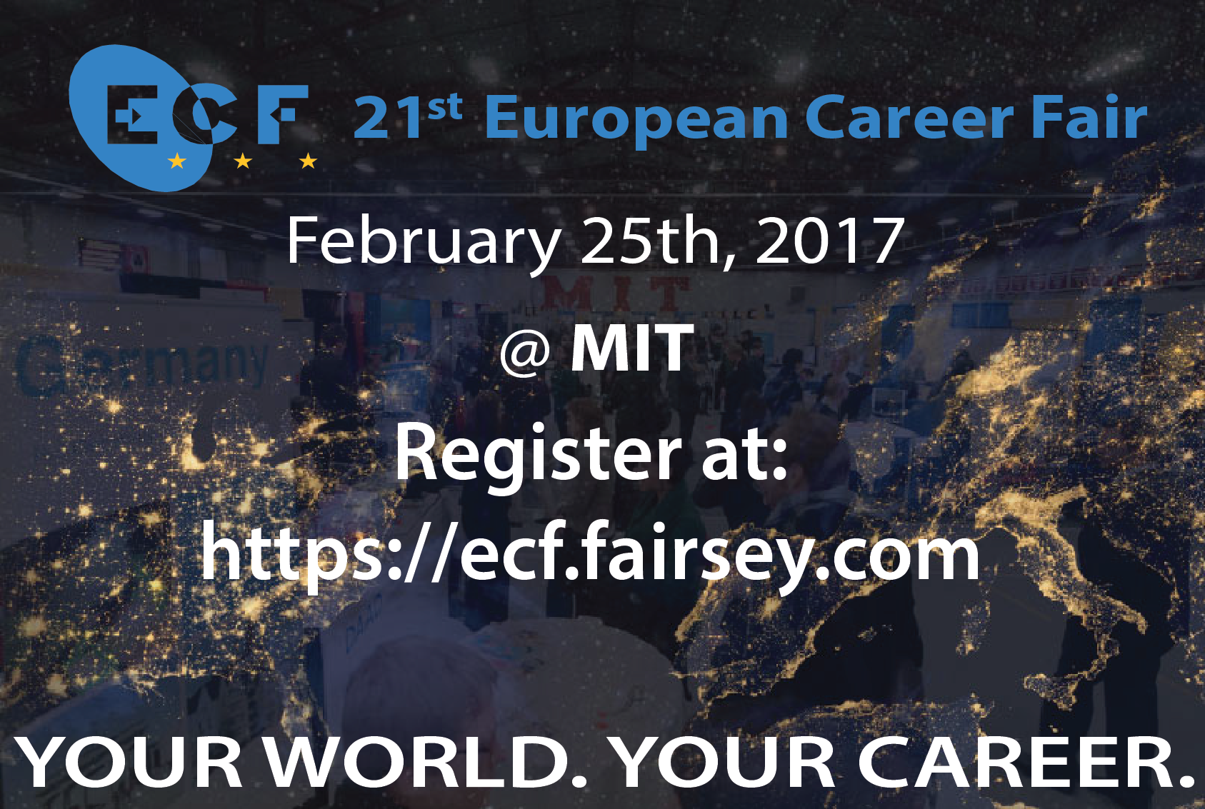 21st European Career Fair. February 25th, 2017 @ MIT. Register at: https://ecf.fairsey.com