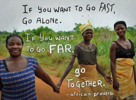 'If you want to go fast, go alone. If you want to go far, go together.