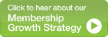 Hear about our Membership Growth Strategy