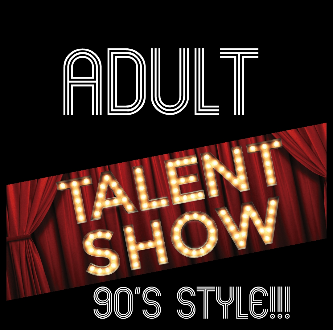 90'S STYLE ADULT TALENT SHOW