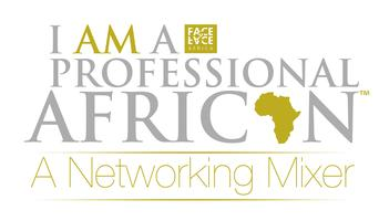 I AM A PROFESSIONAL AFRICAN II (A Networking Mixer)