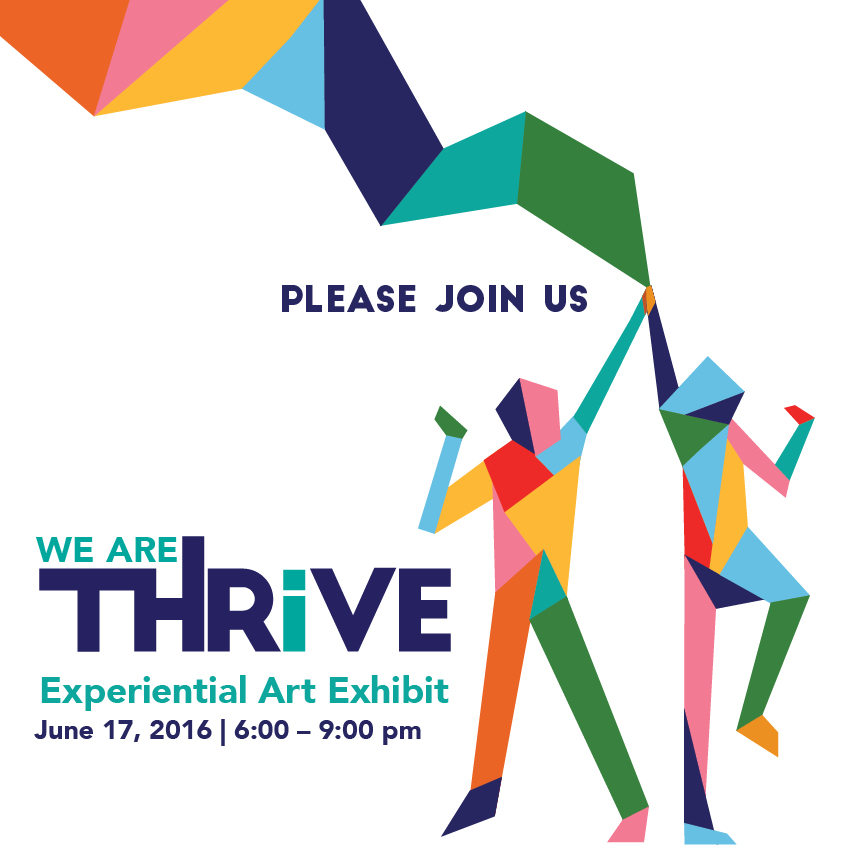 Please join us on June 17, from 6-9 pm, for We Are Thrive, Experiential Exhibit.