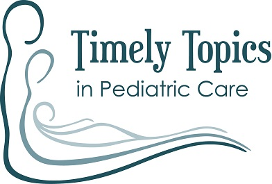 Timely Topics in Pediatric Care