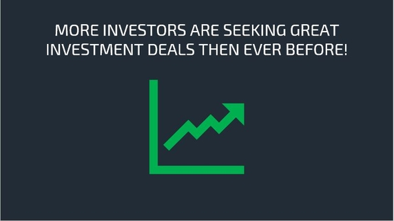 More Investors are seeking investment deals than ever before!