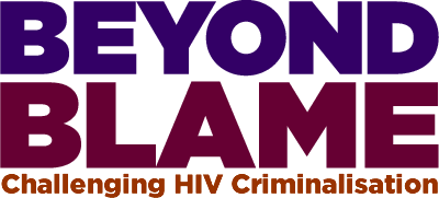 Beyond Blame - challenging HIV criminalisation