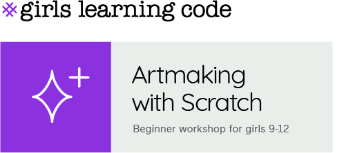 Girls Learning Code. Artmaking with Scratch. Beginner workshop for ages 9-12.