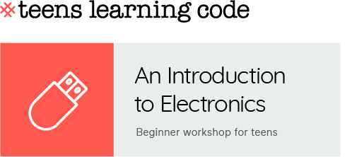 Teens Learning Code. Intro to Electronics.
