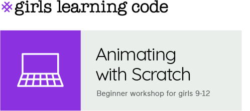 Girls Learning Code. Animating with Scratch. Beginner workshop for ages 9-12.