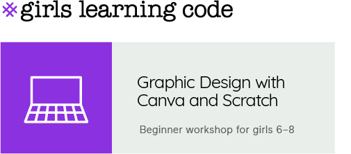 Girls Learning Code. Graphic Design with Canva & Scratch. Beginner workshop for girls 6-8.