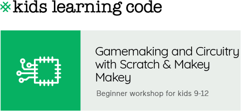 Kids Learning Code. Gamemaking and Circuitry with Scratch and Makey Makey. Beginner workshop for kids 9-12.