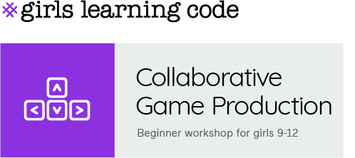 Girls Learning Code. Collaborative Game Production. Beginner workshop for girls 9-12.