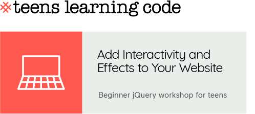 Teens Learning Code. Add Interactivity and effects to your website. jQuery for Beginners.