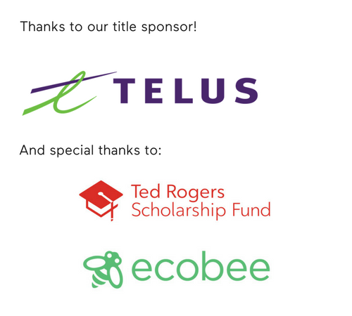 Thanks to our Title Sponsor Telus. Special Thanks to the Ted Rogers Scholarship Fund and ecobee.