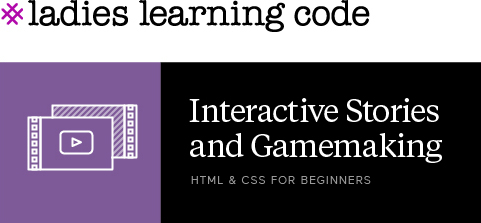 Ladies Learning Code. Interactive Stories & Gamemaking