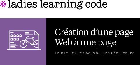 Ladies Learning Code: Créer d'une page Web à une page: HTML et CSS pour les débutants