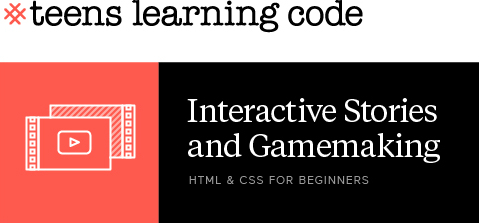 Teens Learning Code. HTML & CSS for Beginners: Interactive Stories and Gamemaking. jQuery for Beginners.